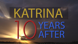 Katrina Ten Years After: A Second Life, A Second Chance