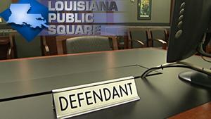 Louisiana Public Square - Justice on Hold