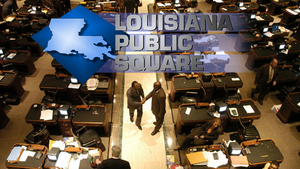 Louisiana Public Square: Legislative Review
