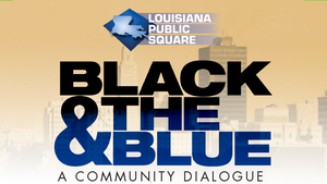 Louisiana Public Square: Black & the Blue