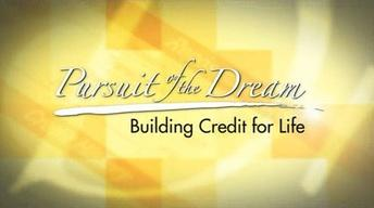 Pursuit of the Dream: Building Credit for Life