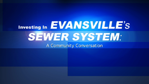 Investing In Evansville's Sewer System: A Community Conversa