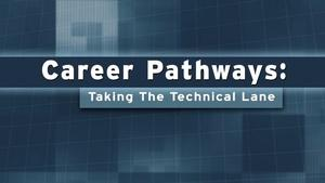 Career Pathways: Taking the Technical Lane