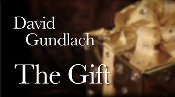 David Gundlach: The Gift