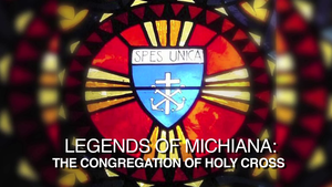 Legends of Michiana: Congregation of Holy Cross