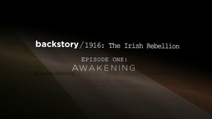 1916 Irish Rebellion Episode One