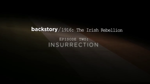 1916 Irish Rebellion Episode Two