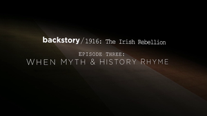 1916 Irish Rebellion Episode Three