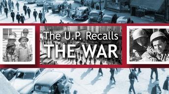 The U.P. Recalls the War