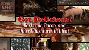 Get Delicious! Barbeque, Bacon, and Other Adventures in Meat