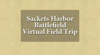 Sackets Harbor Battlefield:Electronic Field Trip