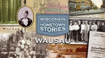 Wisconsin Hometown Stories: Wausau