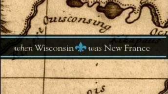 When Wisconsin was New France