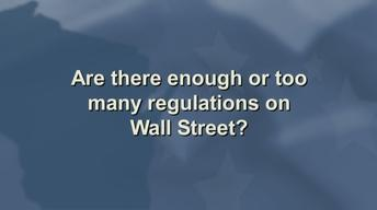 Are there enough or too many regulations on Wall Street?