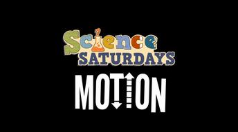 Science Saturdays - Motion
