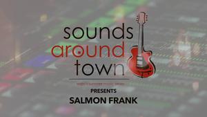 Sounds Around Town: Salmon Frank