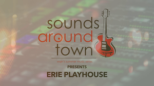 Sounds Around Town: The Erie Playhouse