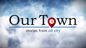 Our Town: Oil City