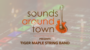 Sounds Around Town: Tiger Maple String Band