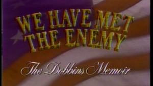 We Have Met the Enemy: The Dobbins Memoir
