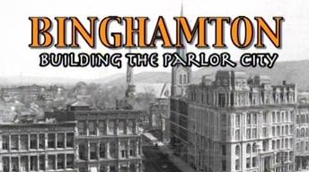 Binghamton: Building the Parlor City