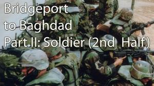 Bridgeport to Baghdad: Part II, Soldier: Part 2