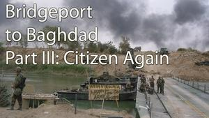 Bridgeport to Baghdad: Part III, Citizen Again