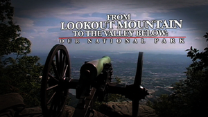 From Lookout Mountain to the Valley Below: Our National Park