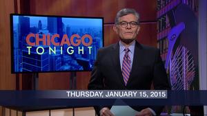 January 15, 2015 – Chicago Tonight (Full Show)