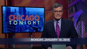 January 19, 2015 – Chicago Tonight (Full Show)