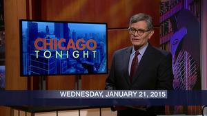 January 21, 2015 – Chicago Tonight (Full Show)