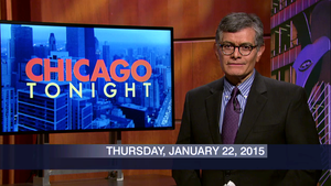 January 22, 2015 – Chicago Tonight (Full Show)