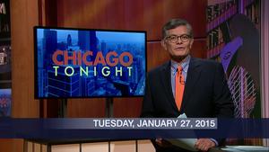 January 27, 2015 – Chicago Tonight (Full Show)