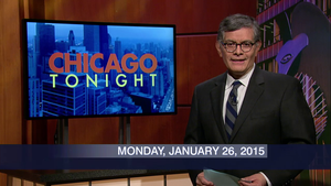 January 26, 2015 – Chicago Tonight (Full Show)