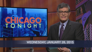 January 28, 2015 – Chicago Tonight (Full Show)
