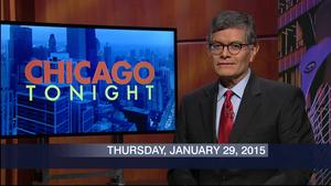 January 29, 2015 – Chicago Tonight (Full Show)
