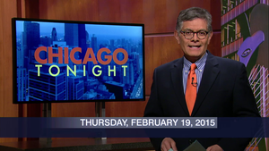 February 19, 2015 – Chicago Tonight (Full Show)