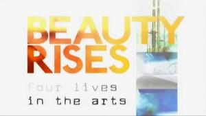 Beauty Rises: Four Lives in the Arts