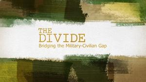 THE DIVIDE: Bridging the Military-Civilian Gap