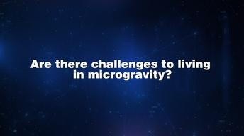 Ask An Astronaut - Challenges of Microgravity