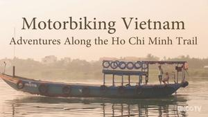 Motorbiking Vietnam: Adventures Along The Ho Chi Minh Trail
