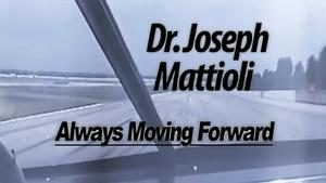 Dr. Joseph Mattioli: Always Moving Forward