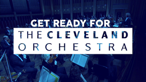 Get Ready for The Cleveland Orchestra