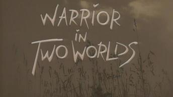 Warrior in Two Worlds