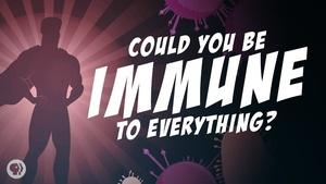 S5 Ep17: Could You Be Immune To Everything?