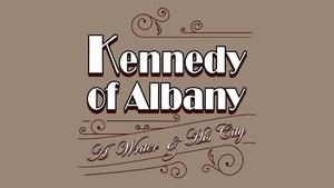 Kennedy of Albany | A Writer and His City