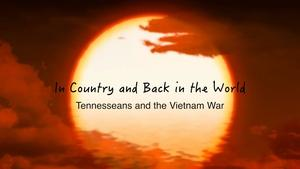 In Country & Back in the World: Tennesseeans - Vietnam War