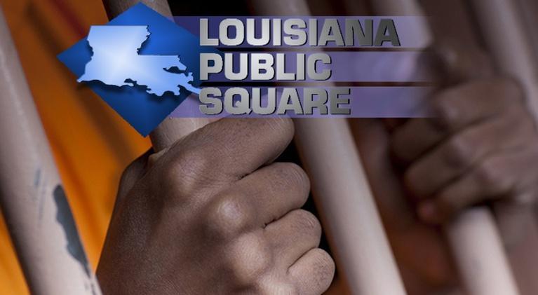 Louisiana Public Square: Reforming Criminal Justice