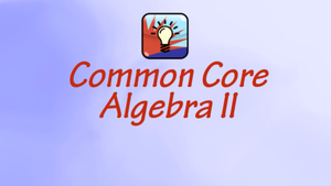 Common Core Algebra II