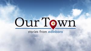 Our Town: Edinboro